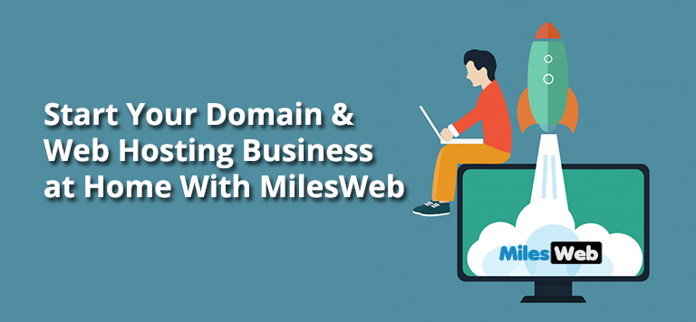 Start Your Domain & Web Hosting Business at Home With MilesWeb